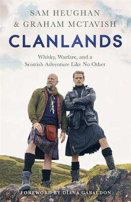 Cover of Clanlands: Whisky, Warfare, and a Scottish Adventure Like No Other - Sam Heughan - 9781529351309