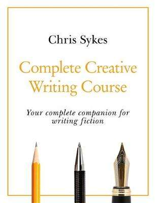 Cover of Complete Creative Writing Course - Chris Sykes - 9781529352467