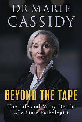 Cover of Beyond the Tape: The Life and Many Deaths of a State Pathologist - Marie Cassidy - 9781529352573