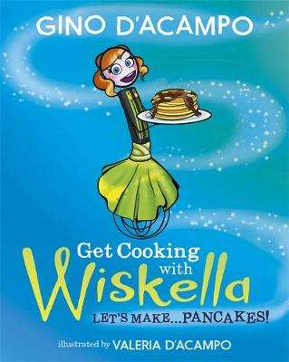 Cover of Get Cooking with Wiskella: Let's Make ... Pancakes! - Gino D'Acampo - 9781529361407