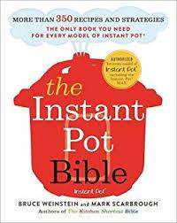 Cover of The Instant Pot Bible: The Only Book You Need for Every Model of Instant Pot - Bruce Weinstein - 9781529362053