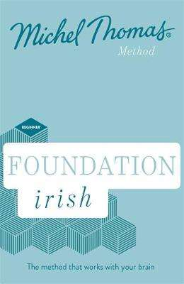 Cover of Foundation Irish (Learn Irish with the Michel Thomas Method) - Michel Thomas - 9781529374612
