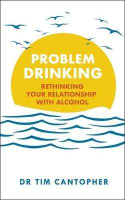 Cover of Problem Drinking: Rethinking Your Relationship with Alcohol - Tim Cantopher - 9781529381054