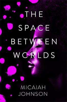 Cover of The Space Between Worlds - Micaiah Johnson - 9781529387148