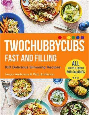 Cover of Twochubbycubs Fast and Filling: 100 Delicious Slimming Recipes - James and Paul Anderson - 9781529398090