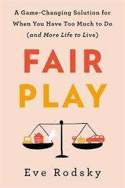 Cover of Fair Play: Share the mental load, rebalance your relationship and transform your - Eve Rodsky - 9781529400199