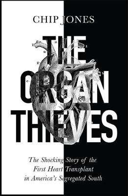 Cover of The Organ Thieves: The Shocking Story of the First Heart Transplant in America's - Chip Jones - 9781529400595