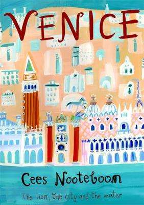 Cover of Venice: The Lion, the City and the Water - Cees Nooteboom - 9781529402551