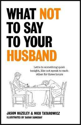 Cover of What Not to Say to Your Husband - Jason Hazeley - 9781529411492