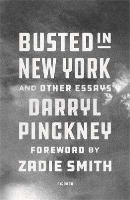 Cover of Busted in New York & Other Essays: with an introduction by Zadie Smith - Darryl Pinckney - 9781529413748