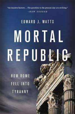 Cover of Mortal Republic: How Rome Fell into Tyranny - Edward J. Watts - 9781541646483