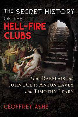 Cover of The Secret History of the Hell-Fire Clubs - Geoffrey Ashe - 9781591433484