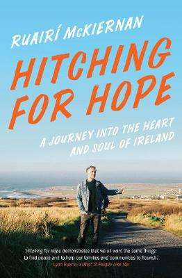 Cover of Hitching for Hope: A Journey into the Heart and Soul of Ireland - Ruairí McKiernan - 9781603589574