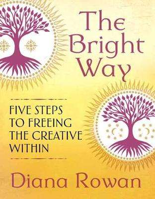 Cover of The Bright Way: Five Steps to Freeing the Creative Within - Diana Rowan - 9781608686445