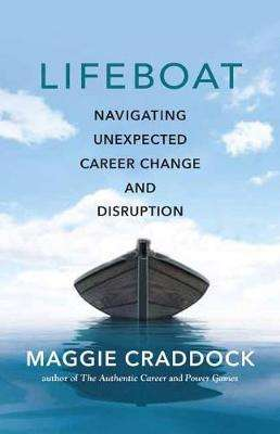 Cover of Lifeboat: Navigating Unexpected Career Change and Disruption - Maggie Craddock - 9781608686841