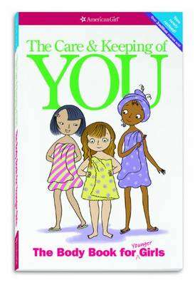 Cover of The Care and Keeping of You: The Body Book for Younger Girls - Valorie Schaefer - 9781609580834