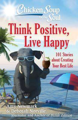 Cover of Chicken Soup for the Soul: Think Positive, Live Happy: 101 Stories about Creatin - Amy Newmark - 9781611599923
