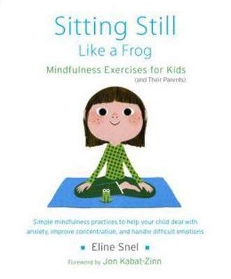 Cover of Sitting Still Like a Frog: Mindfulness Exercises for Kids (and Their Parents) - Eline Snel - 9781611800586