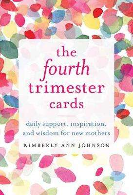 Cover of The Fourth Trimester Cards: Daily Support, Inspiration, and Wisdom for New Mothe - Kimberly Ann Johnson - 9781611807646