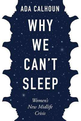 Cover of Why We Can't Sleep: Women's New Midlife Crisis - Ada Calhoun - 9781611854671