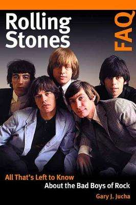 Cover of Rolling Stones FAQ: All That's Left to Know About the Bad Boys of Rock - Gary J. Jucha - 9781617137242