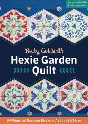 Cover of Hexie Garden Quilt: 9 Whimsical Hexagon Blocks to Applique & Piece - Becky Goldsmith - 9781617451522
