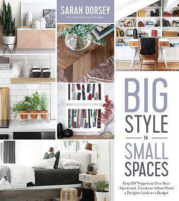 Cover of Big Style in Small Spaces - Sarah Dorsey - 9781624147883