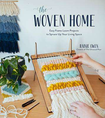 Cover of The Woven Home: Easy Frame Loom Projects to Spruce Up Your Living Space - Rainie Owen - 9781624149894