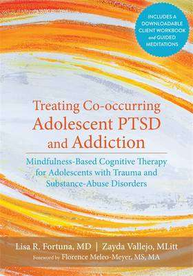 Cover of Treating Co-Occurring Adolescent PTSD and Addiction: Mindfulness-Based Cognitive - Dr. Lisa R. Fortuna - 9781626251335