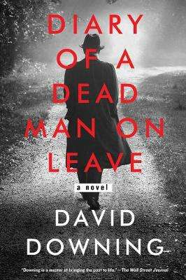 Cover of Diary Of A Dead Man On Leave - David Downing - 9781641291293
