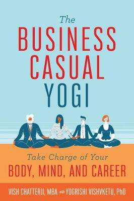 Cover of The Business Casual Yogi - Vish Chatterji - 9781683836872
