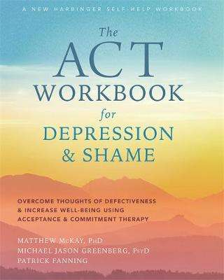 Cover of The ACT Workbook for Depression and Shame - Matthew McKay - 9781684035540