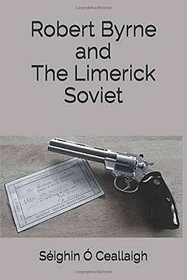 Cover of Robert Byrne and the Limerick Soviet - Seighin O'Ceallaigh - 9781731325068