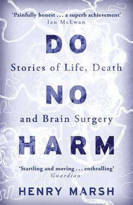 Cover of Do No Harm: Stories of Life, Death and Brain Surgery - Henry Marsh - 9781780225920