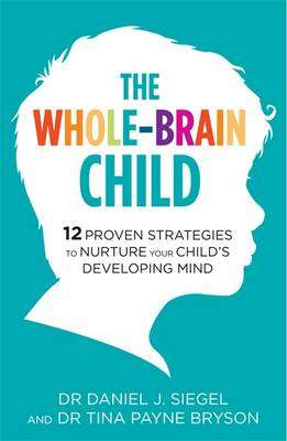 Cover of The Whole-Brain Child : 12 Proven Strategies to Nurture Your Child's Developing - Tina Payne Bryson - 9781780338378
