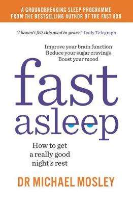 Cover of Fast Asleep: How to get a really good night's rest - Michael Mosley - 9781780724201
