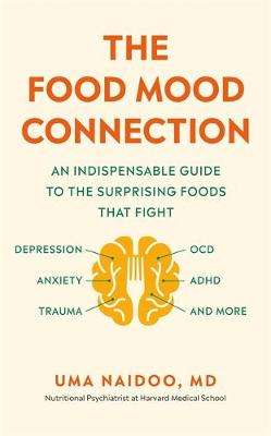 Cover of The Food Mood Connection - Uma Naidoo - 9781780724409