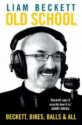 Cover of Old School: Beckett, bikes, balls and all - Liam Beckett - 9781780732350