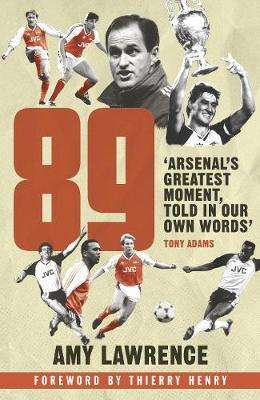 Cover of 89: Inside Arsenal's 1988/89 Season - Amy Lawrence - 9781780898278