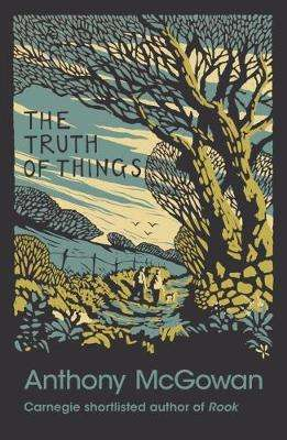 Cover of The Truth of Things - Anthony McGowan - 9781781128466