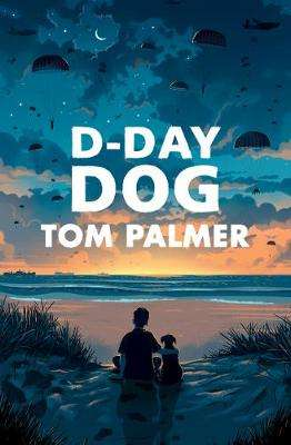 Cover of D-Day Dog - Tom Palmer - 9781781128688