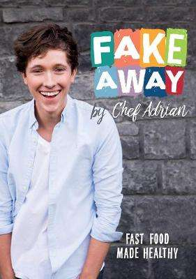 Cover of Fakeaway: Fast Food Made Healthy - Adrian Martin - 9781781174906