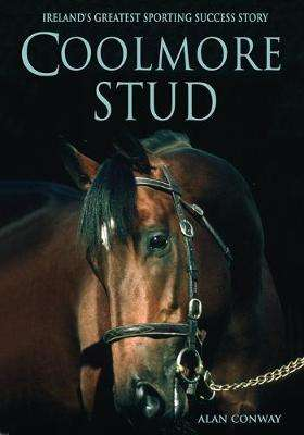 Cover of Coolmore Stud: Ireland's Greatest Sporting Success Story - Alan Conway - 9781781175088