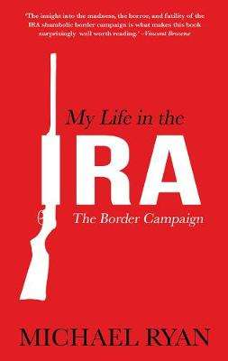 Cover of My Life in the IRA: The Border Campaign - Michael Ryan - 9781781175187