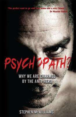 Cover of Psychopath?: Why We Are Charmed By The Anti-Hero - Stephen McWilliams - 9781781175903