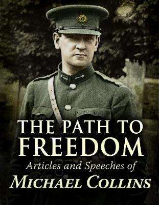 Cover of The Path to Freedom:: Articles and Speeches of Michael Collins - Michael Collins - 9781781176252