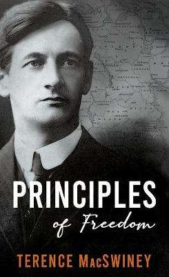 Cover of Principles of Freedom - Terence MacSwiney - 9781781177594