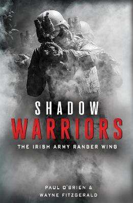 Cover of Shadow Warriors: The Irish Army Ranger Wing - Paul O'Brien - 9781781177624