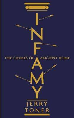 Cover of Infamy: The Crimes of Ancient Rome - Jerry Toner - 9781781253854