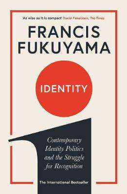 Cover of Identity: Contemporary Identity Politics and the Struggle for Recognition - Francis Fukuyama - 9781781259818